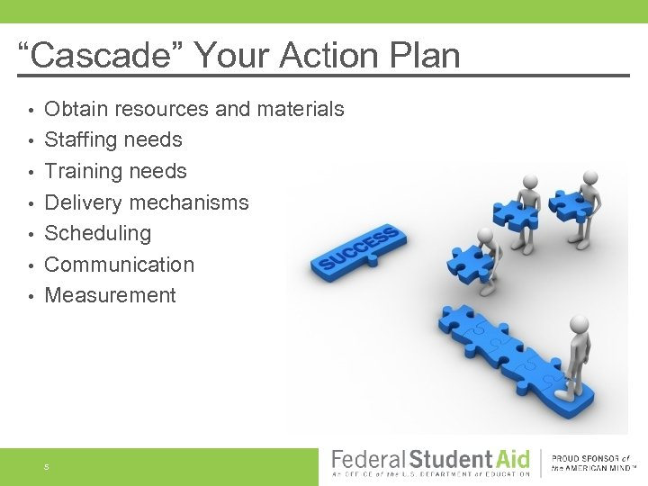 """""""Cascade"""" Your Action Plan • • Obtain resources and materials Staffing needs Training needs"""