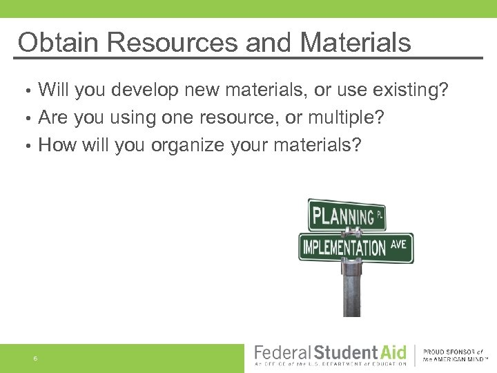 Obtain Resources and Materials Will you develop new materials, or use existing? • Are