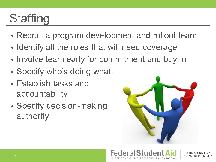 Staffing Recruit a program development and rollout team Identify all the roles that will