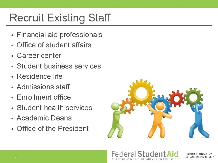 Recruit Existing Staff Financial aid professionals Office of student affairs Career center Student business