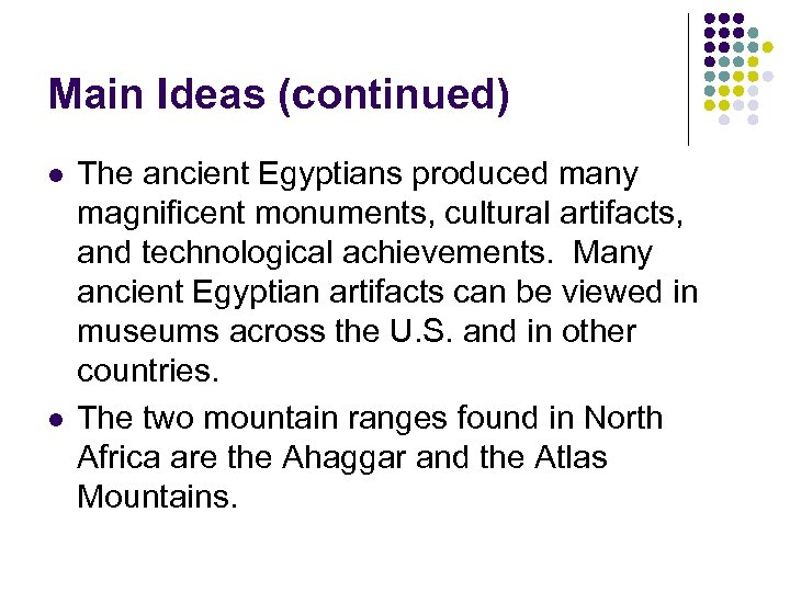 Main Ideas (continued) l l The ancient Egyptians produced many magnificent monuments, cultural artifacts,