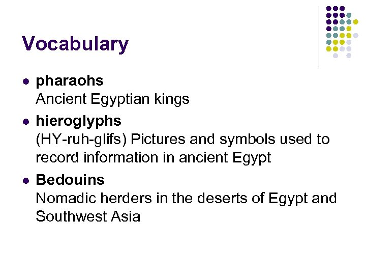 Vocabulary l l l pharaohs Ancient Egyptian kings hieroglyphs (HY-ruh-glifs) Pictures and symbols used