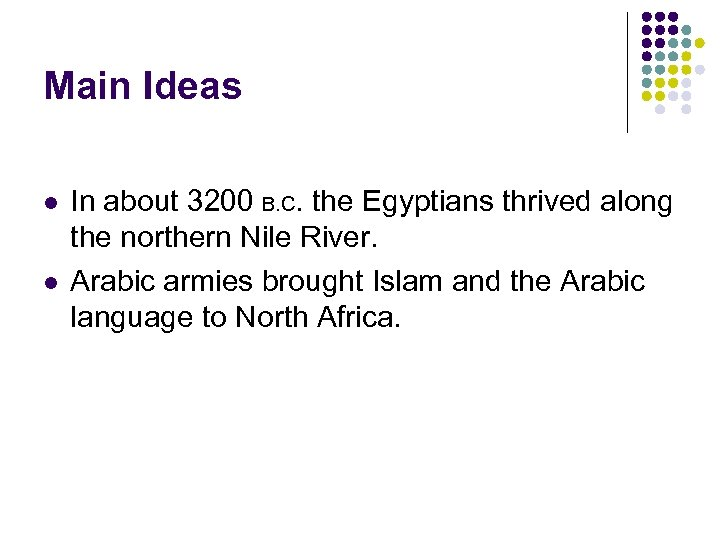 Main Ideas l l In about 3200 B. C. the Egyptians thrived along the