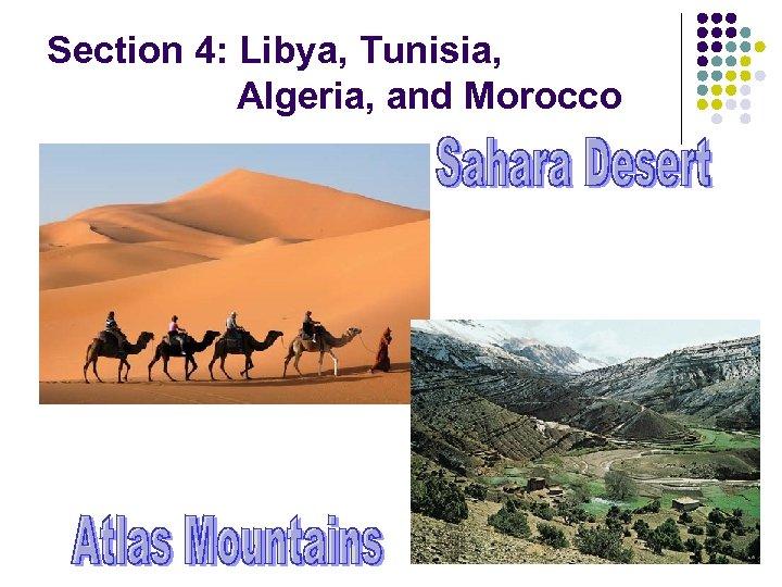 Section 4: Libya, Tunisia, Algeria, and Morocco