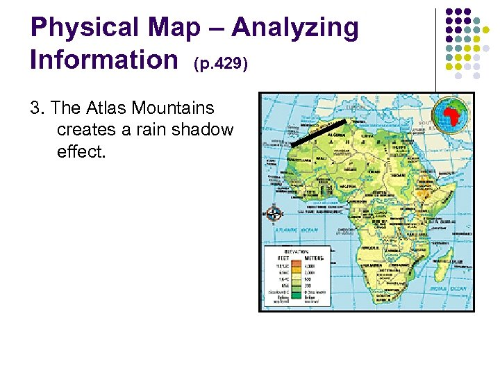 Physical Map – Analyzing Information (p. 429) 3. The Atlas Mountains creates a rain