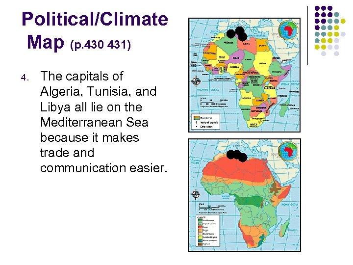 Political/Climate Map (p. 430 431) 4. The capitals of Algeria, Tunisia, and Libya all