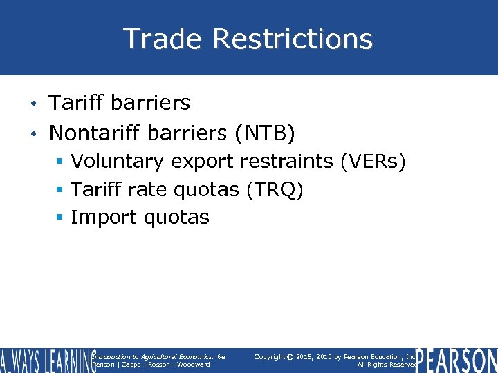 Trade Restrictions • Tariff barriers • Nontariff barriers (NTB) § Voluntary export restraints (VERs)