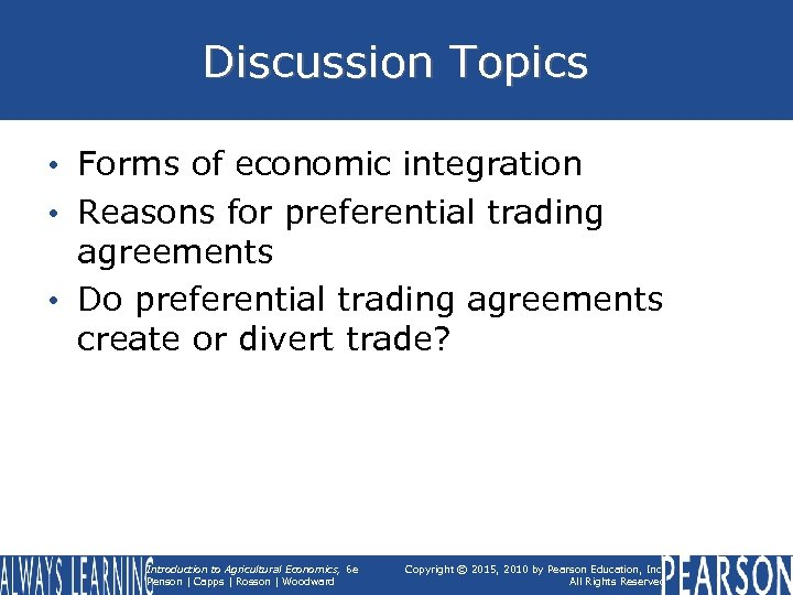 Discussion Topics • Forms of economic integration • Reasons for preferential trading agreements •