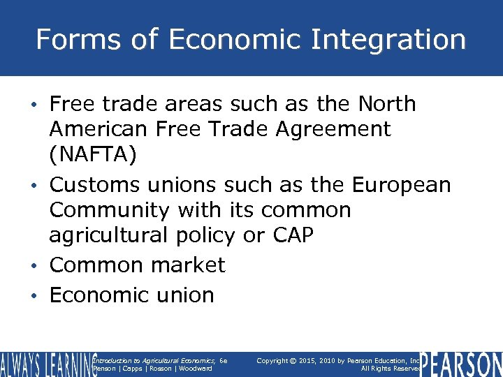 Forms of Economic Integration • Free trade areas such as the North American Free