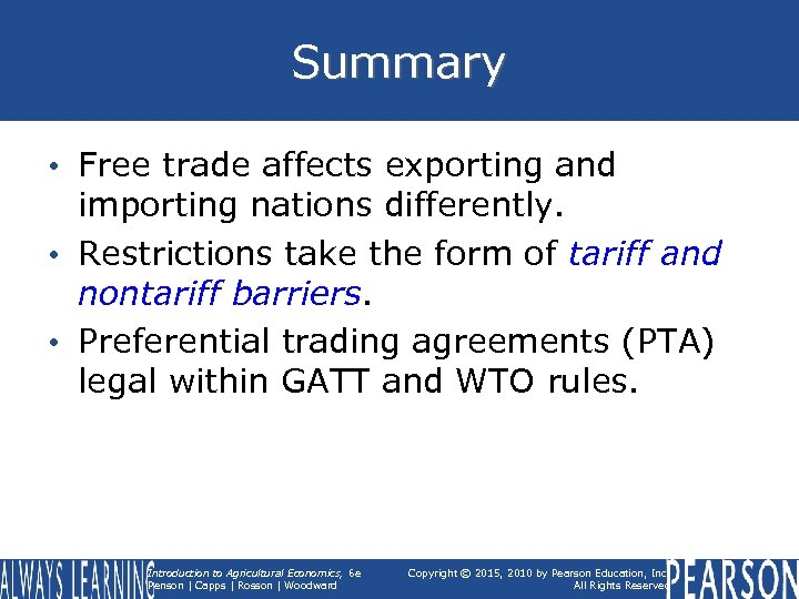 Summary • Free trade affects exporting and importing nations differently. • Restrictions take the