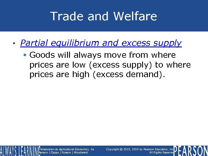 Trade and Welfare • Partial equilibrium and excess supply § Goods will always move