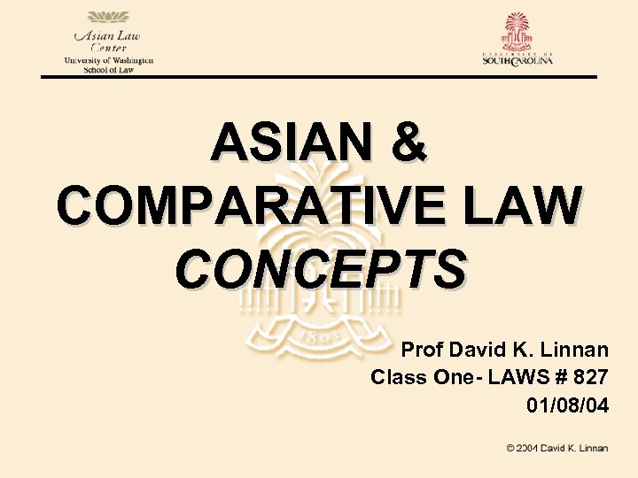 ASIAN & COMPARATIVE LAW CONCEPTS Prof David K. Linnan Class One- LAWS # 827