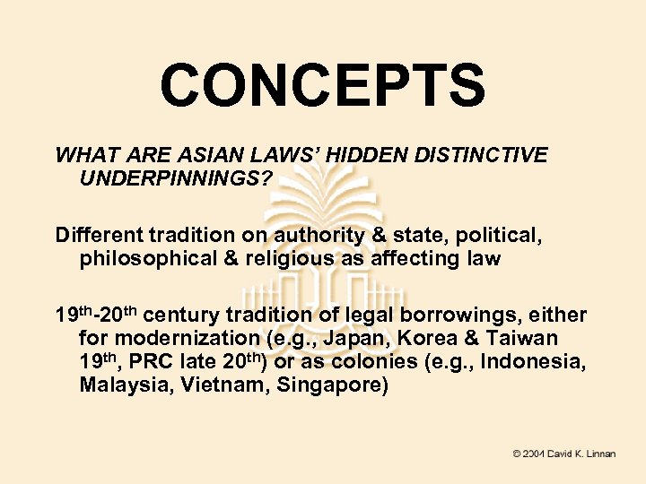 CONCEPTS WHAT ARE ASIAN LAWS' HIDDEN DISTINCTIVE UNDERPINNINGS? Different tradition on authority & state,