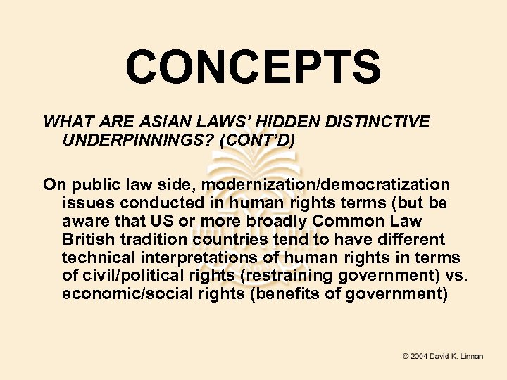 CONCEPTS WHAT ARE ASIAN LAWS' HIDDEN DISTINCTIVE UNDERPINNINGS? (CONT'D) On public law side, modernization/democratization