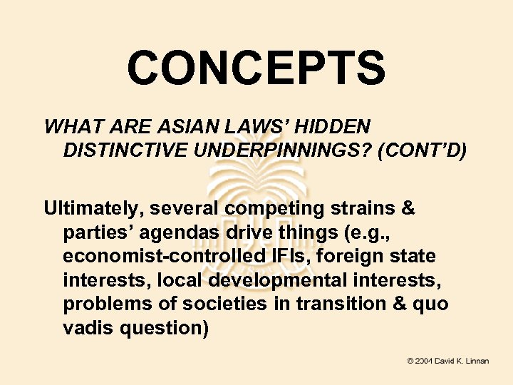CONCEPTS WHAT ARE ASIAN LAWS' HIDDEN DISTINCTIVE UNDERPINNINGS? (CONT'D) Ultimately, several competing strains &