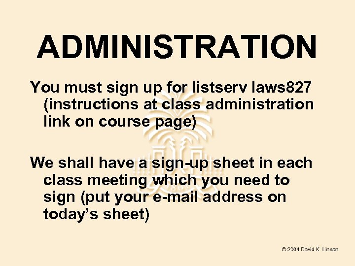 ADMINISTRATION You must sign up for listserv laws 827 (instructions at class administration link