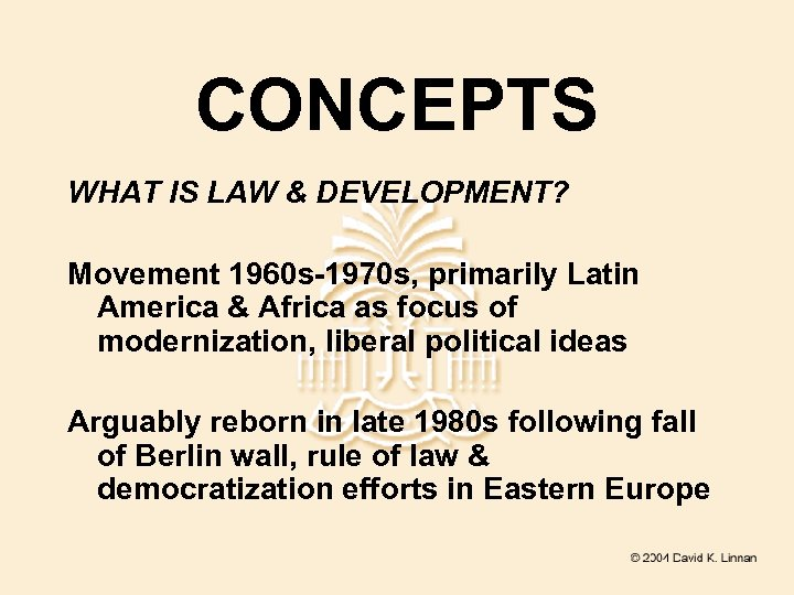 CONCEPTS WHAT IS LAW & DEVELOPMENT? Movement 1960 s-1970 s, primarily Latin America &