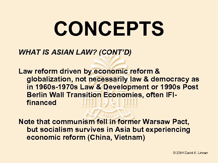 CONCEPTS WHAT IS ASIAN LAW? (CONT'D) Law reform driven by economic reform & globalization,