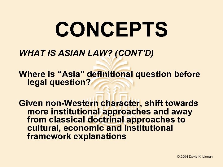 """CONCEPTS WHAT IS ASIAN LAW? (CONT'D) Where is """"Asia"""" definitional question before legal question?"""