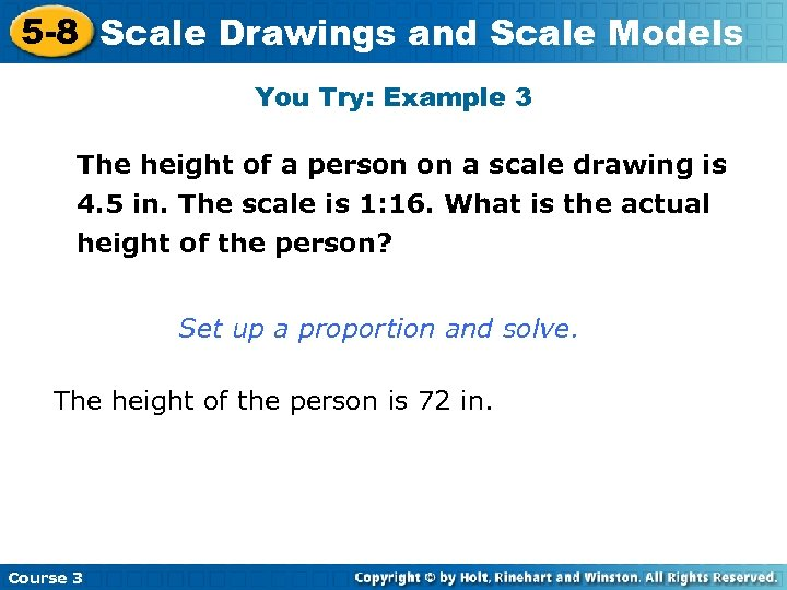 5 -8 Scale Drawings and Scale Models You Try: Example 3 The height of
