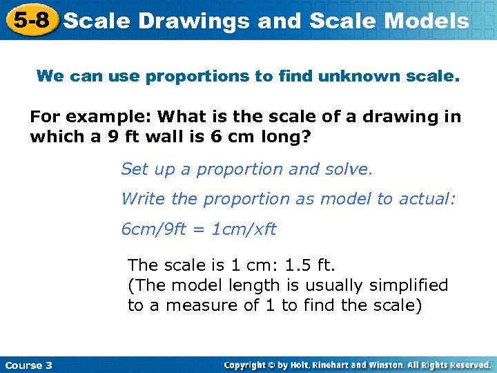 5 -8 Scale Drawings and Scale Models We can use proportions to find unknown