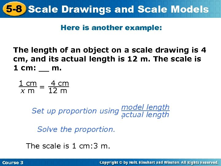 5 -8 Scale Drawings and Scale Models Here is another example: The length of