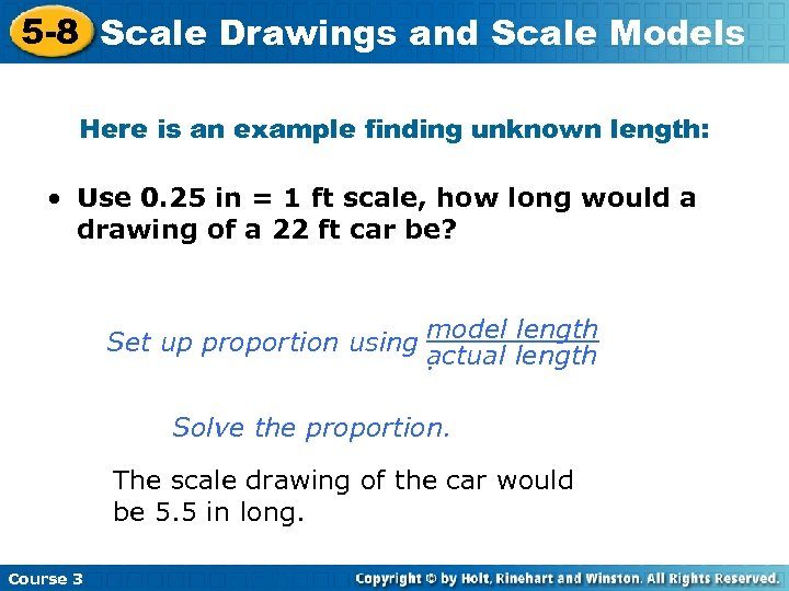 5 -8 Scale Drawings and Scale Models Here is an example finding unknown length: