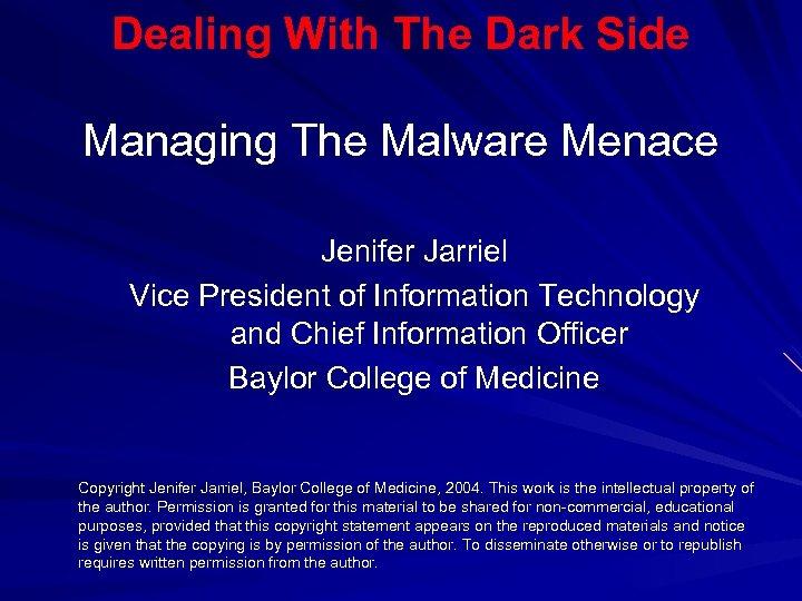 Dealing With The Dark Side Managing The Malware Menace Jenifer Jarriel Vice President of