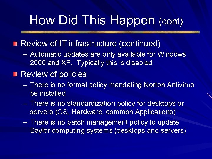 How Did This Happen (cont) Review of IT infrastructure (continued) – Automatic updates are