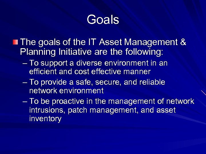 Goals The goals of the IT Asset Management & Planning Initiative are the following: