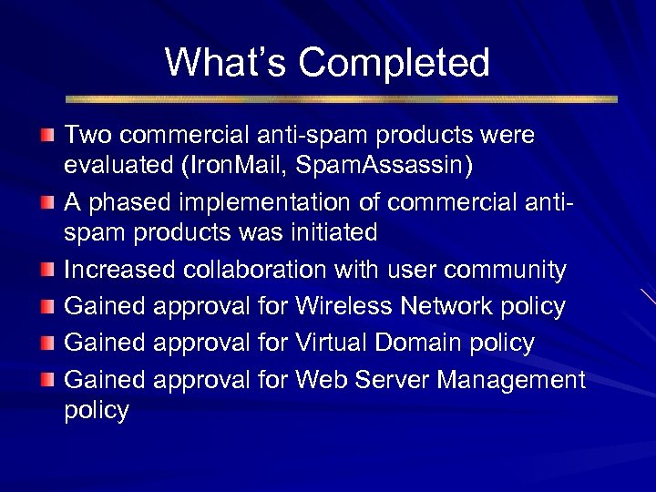 What's Completed Two commercial anti-spam products were evaluated (Iron. Mail, Spam. Assassin) A phased