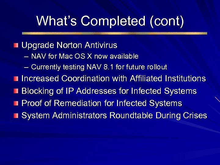 What's Completed (cont) Upgrade Norton Antivirus – NAV for Mac OS X now available
