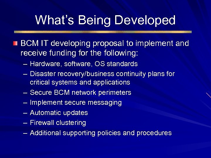 What's Being Developed BCM IT developing proposal to implement and receive funding for the