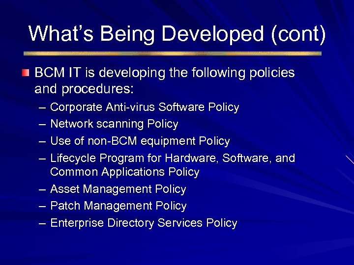 What's Being Developed (cont) BCM IT is developing the following policies and procedures: –