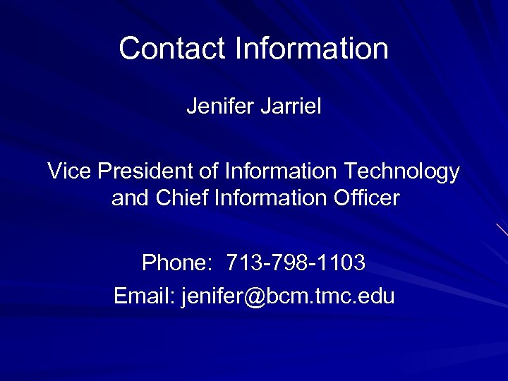 Contact Information Jenifer Jarriel Vice President of Information Technology and Chief Information Officer Phone: