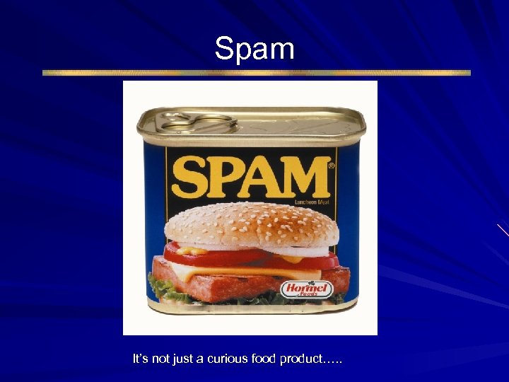 Spam It's not just a curious food product…. .