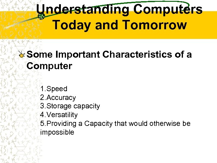 Understanding Computers Today and Tomorrow Some Important Characteristics of a Computer 1. Speed 2.