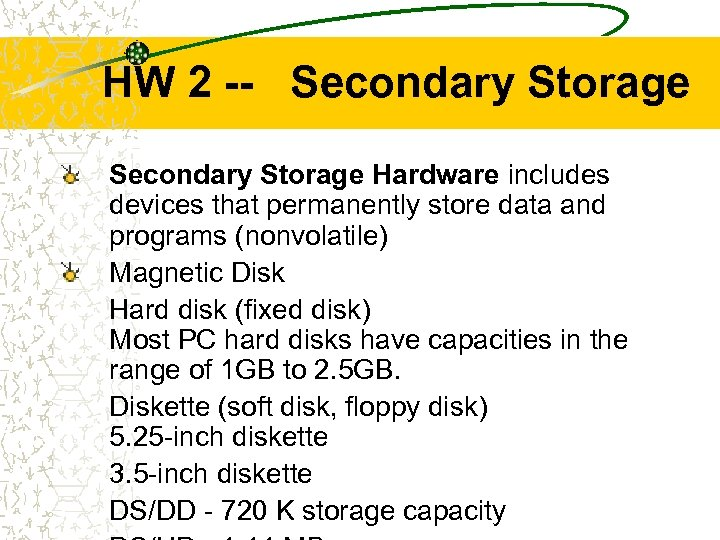HW 2 -- Secondary Storage Hardware includes devices that permanently store data and programs