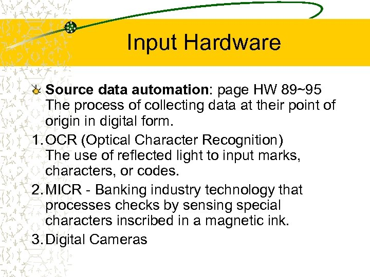 Input Hardware Source data automation: page HW 89~95 The process of collecting data at