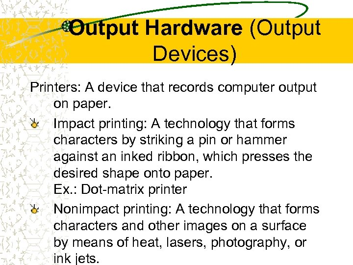 Output Hardware (Output Devices) Printers: A device that records computer output on paper. Impact