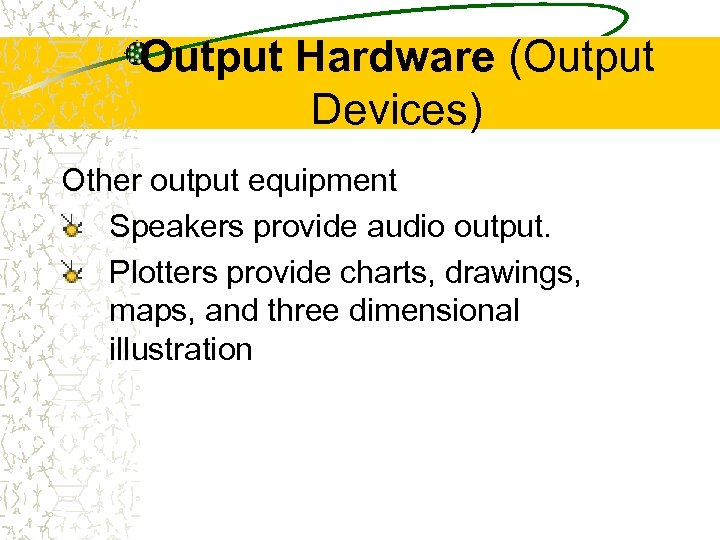 Output Hardware (Output Devices) Other output equipment Speakers provide audio output. Plotters provide charts,