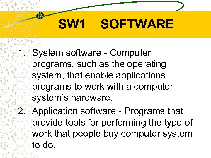 SW 1 SOFTWARE 1. System software - Computer programs, such as the operating system,