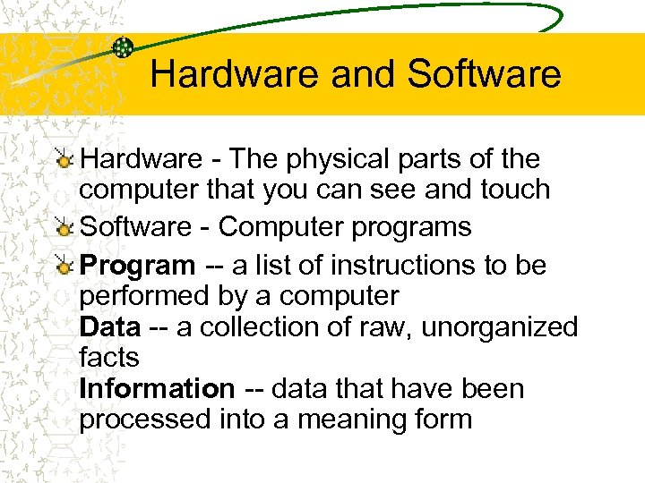 Hardware and Software Hardware - The physical parts of the computer that you can