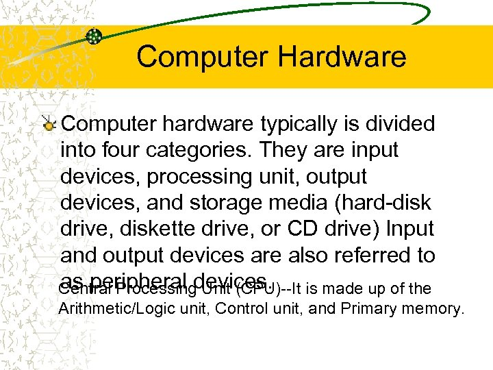 Computer Hardware Computer hardware typically is divided into four categories. They are input devices,