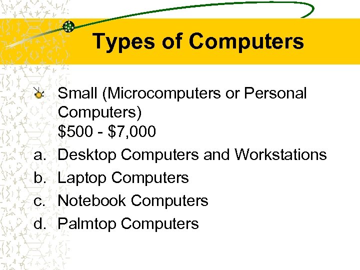Types of Computers a. b. c. d. Small (Microcomputers or Personal Computers) $500 -