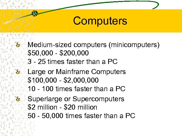 Computers Medium-sized computers (minicomputers) $50, 000 - $200, 000 3 - 25 times faster