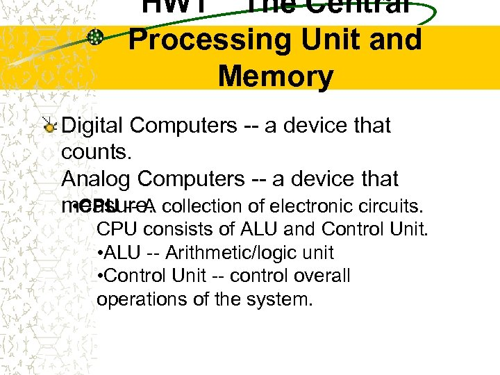 HW 1 The Central Processing Unit and Memory Digital Computers -- a device that