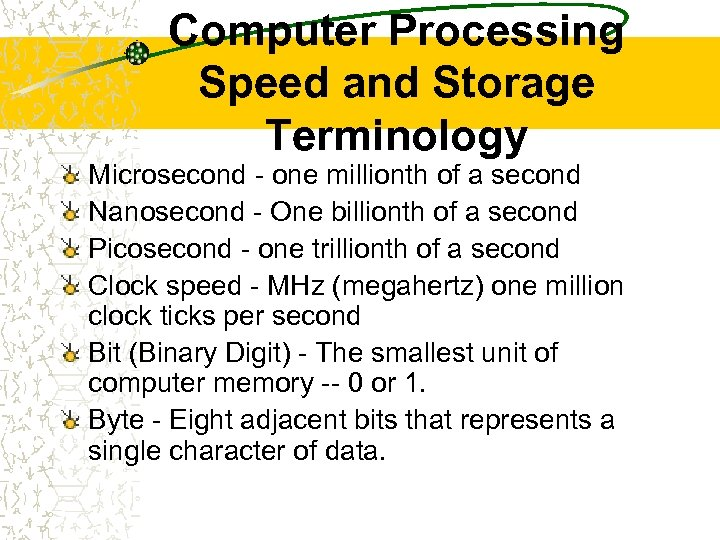 Computer Processing Speed and Storage Terminology Microsecond - one millionth of a second Nanosecond