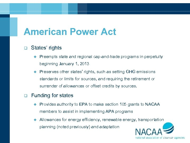American Power Act q States' rights u Preempts state and regional cap-and-trade programs in
