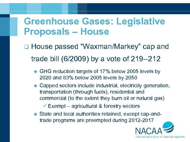 "Greenhouse Gases: Legislative Proposals – House q House passed ""Waxman/Markey"" cap and trade bill"